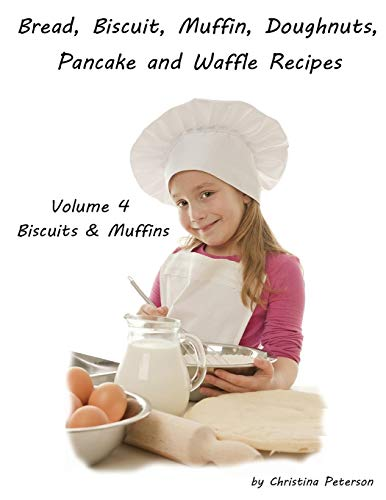 BREAD, BISCUIT, MUFFIN, DOUGHNUTS, PANCAKE AND WAFFLE RECIPES, VOLUME 4 BISCUITS & MUFFINS: Bacon-Cheese Puffs, Skillet Onion Bread, Farmhouse ... Refrigerator, Rhubarb, and more (Breads)
