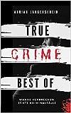 True Crime Best of Wahre Verbrechen – Echte Kriminalfälle: Ein erschütterndes Portrait menschlicher Abgründe. (True Crime International)