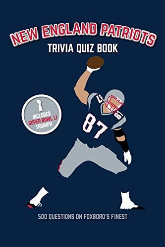 New England Patriots Trivia Quiz Book: 500 Questions on Foxboro's Finest