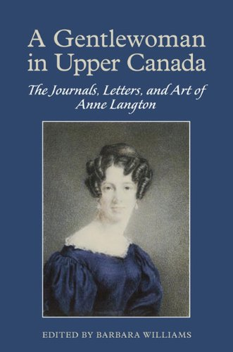 A Gentlewoman in Upper Canada: The Journals, Letters and Art of Anne Langton: The Journals, Letters, and Art of Anne Langton (English Edition)