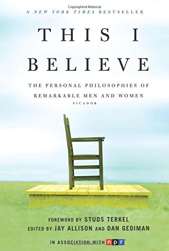 This I Believe: The Personal Philosophies of Remarkable Men and Women (This I Believe (1))