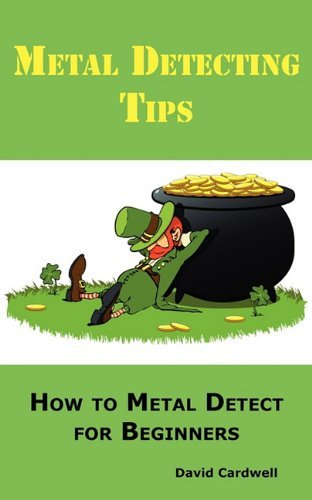 Metal Detecting Tips: How to Metal Detect for Beginners. Learn How to Find the Best Metal Detector for Coin Shooting, Relic Hunting, Gold Prospecting, Beach Hunting, Treasure Hunting and More. by David Cardwell (2010-06-20)
