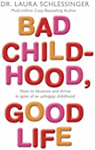 Bad Childhood, Good Life: How to Blossom and Thrive in Spite of an Unhappy Childhood by Schlessinger, Dr. Laura (2006) Paperback