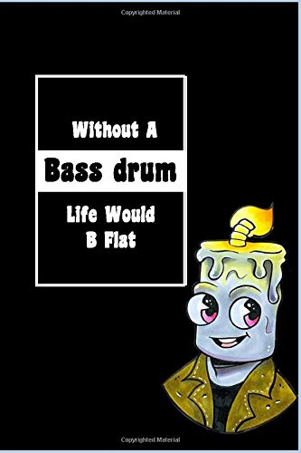 Without A Bass drum Life Would B Flat: Lined Notebook, Journaling, Blank Notebook Journal, Doodling or Sketching: Perfect Inexpensive Christmas Gift, ... Designed (6x9) funny Music Cover