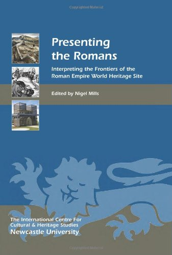 Presenting the Romans: Interpreting the Frontiers of the Roman Empire World Heritage Site (Heritage Matters) (Volume 12)