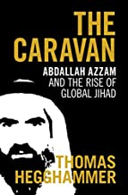 The Caravan: Abdallah Azzam and the Rise of Global Jihad (English Edition)