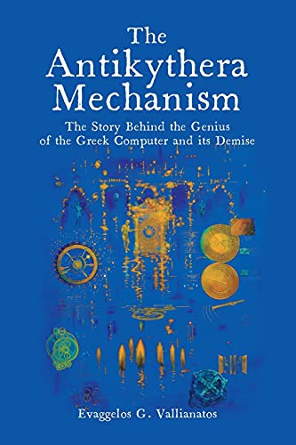 Compare Textbook Prices for The Antikythera Mechanism: The Story Behind the Genius of the Greek Computer and its Demise  ISBN 9781627343589 by Vallianatos, Evaggelos