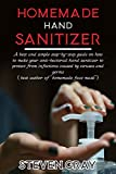 Homemade Hand Sanitizer: A best And Simple Step-By-Step Guide On How To Make Your Anti-Bacterial Hand Sanitizer to Protect From Infections Caused By Virus And Germs