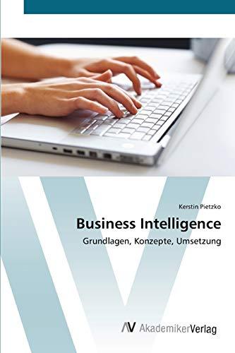 Business Intelligence: Grundlagen, Konzepte, Umsetzung