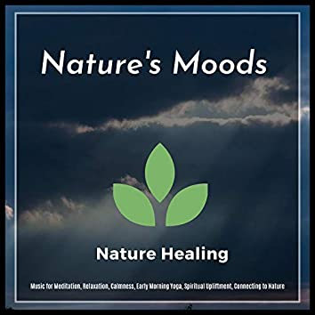 Nature's Moods (Music For Meditation, Relaxation, Calmness, Early Morning Yoga, Spiritual Upliftment, Connecting To Nature)