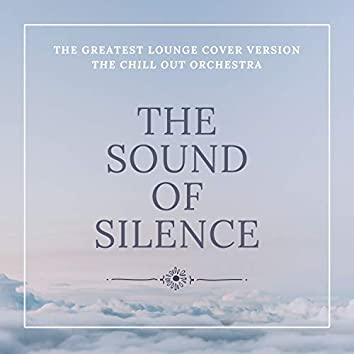 The Sound of Silence (The Greatest Lounge Cover Versions)
