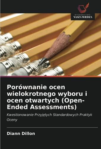Porównanie ocen wielokrotnego wyboru i ocen otwartych (Open-Ended Assessments): Kwestionowanie Przyjetych Standardowych Praktyk Oceny
