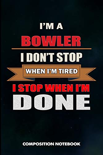 I am a Bowler I don't stop when I am tired I stop when I am Done: Composition Notebook, Birthday Journal for Bowling Sports Game Lovers to write on