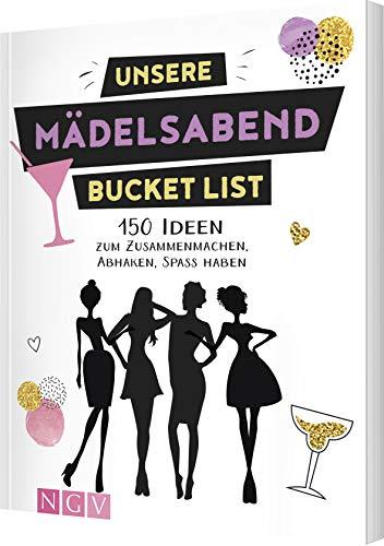 Unsere Mädelsabend Bucket List: 150 Ideen zum Zusammenmachen, Abhaken, Spaß haben