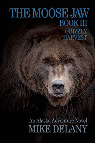 The Moose Jaw - Book III: Grizzly Harvest (The Fergus O'Neill Series) (Volume 3)