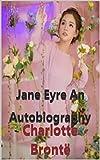 Charlotte Brontë:Jane Eyre An Autobiography (English Edition)