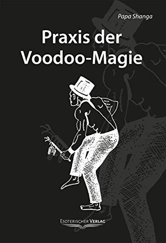 Praxis der Voodoo-Magie: Techniken, Rituale und Praktiken des Voodoo