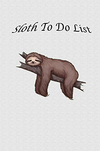 Sloth To Do List: Do Not Want To-Do List Notebook Task Checklist Memo Pad Daily Weekly Planner for Home Business Office Work Organisation (Sliver)