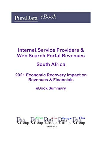 Internet Service Providers & Web Search Portal Revenues South Africa Summary: 2021 Economic Recovery Impact on Revenues & Financials (English Edition)