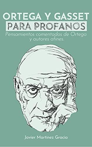 Ortega y Gasset para profanos: Pensamientos comentados de Ortega y autores afines (Spanish Edition)