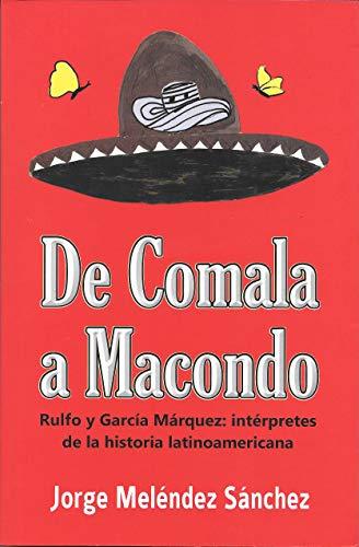 De Comala a Macondo: Rulfo y García Márquez: intérpretes de la historia latinoamericana