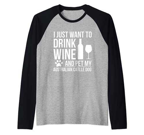 Beber Vino Pet mi perro de ganado australiano perro mamá dueño Camiseta Manga Raglan