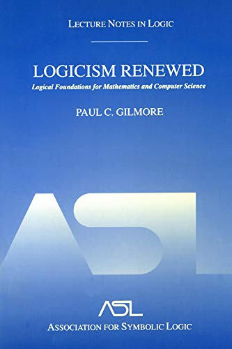 Logicism Renewed: Logical Foundations for Mathematics and Computer Science, Lecture Notes in Logic 23