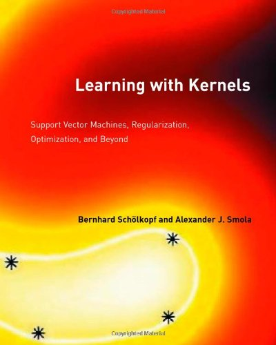 Learning with Kernels: Support Vector Machines, Regularization, Optimization, and Beyond (Adaptive Computation and Machine Learning series)