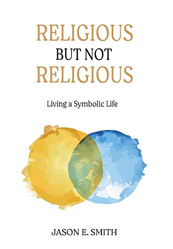 Compare Textbook Prices for Religious But Not Religious: Living a Symbolic Life  ISBN 9781630519001 by Smith, Jason E