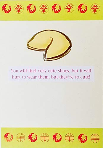 You Will Find Very Cute Shoes But It Will Hurt To Wear Them - Funny Fortune Cookie Happy Birthday Greeting Card for Her Woman