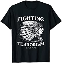 Fighting Terrorism Since 1492 American Indian Warrior Chief T-Shirt