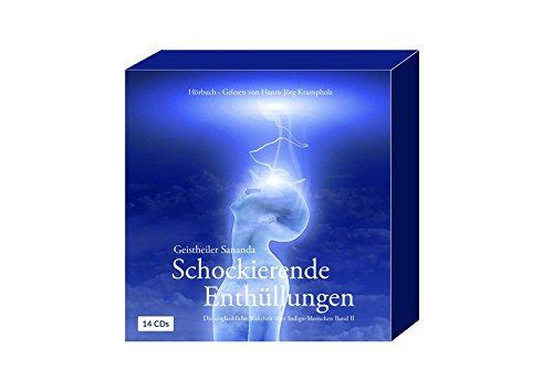 Geistheiler Sananda: Schockierende Enthüllungen: Die unglaubliche Wahrheit über Indigo-Menschen - Band 2 - Hörbuch auf 14 CDs - ca. 1014 Min.