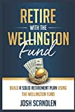 Retire With The Wellington Fund: Build a Successful Retirement Using Vanguard's Oldest Mutual Fund