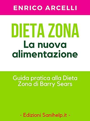 Dieta Zona. La nuova alimentazione. Guida pratica alla dieta Zona di Barry Sears