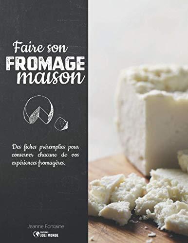 Faire son Fromage Maison: 30 Fiches Préremplies de tout le Processus de Fabrication pour Faire son...