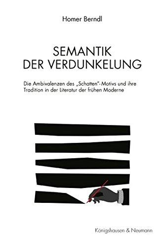 """Semantik der Verdunkelung: Die Ambivalenzen des """"Schatten""""-Motivs und ihre Tradition in der Literatur der frühen Moderne (Epistemata Literaturwissenschaft)"""