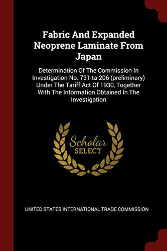 Fabric and Expanded Neoprene Laminate from Japan: Determination of the Commission in Investigation No. 731-Ta-206 (Preliminary) Under the Tariff Act ... the Information Obtained in the Investigation