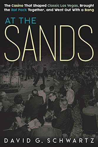 Compare Textbook Prices for At the Sands: The Casino That Shaped Classic Las Vegas, Brought the Rat Pack Together, and Went Out With a Bang  ISBN 9780990001638 by Schwartz, David G.