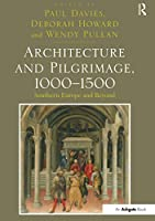 Architecture and Pilgrimage, 1000-1500: Southern Europe and Beyond