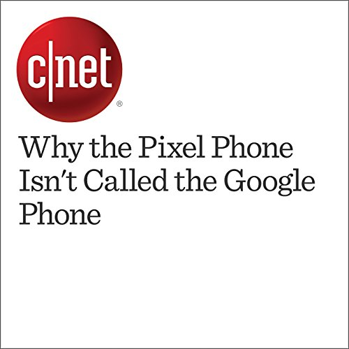 Why the Pixel Phone Isn't Called the Google Phone cover art