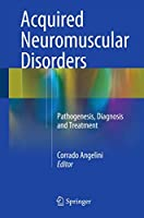 Acquired Neuromuscular Disorders: Pathogenesis, Diagnosis and Treatment