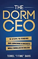 The Dorm CEO: 10 Steps to Finding and Launching a Business
