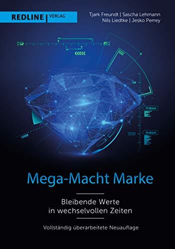 Mega-Macht Marke: Bleibende Werte in wechselvollen Zeiten