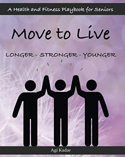 Compare Textbook Prices for Move to Live - Longer - Stronger - Younger: A Health and Fitness Playbook for Seniors  ISBN 9781733891011 by Kadar, Agi