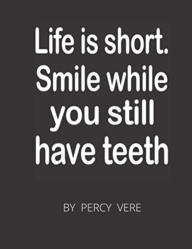 Life Is Short, Smile While You Still Have Teeth: Funny Blank Lined 120 Page Gag Notebook For Family And Friends