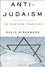 Anti-Judaism: The Western Tradition 1st (first) , 1st (first) Pri Edition by Nirenberg, David [2013]