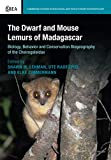 The Dwarf and Mouse Lemurs of Madagascar: Biology, Behavior and Conservation Biogeography of the Cheirogaleidae (Cambridge Studies in Biological and Evolutionary Anthropology, Band 73)
