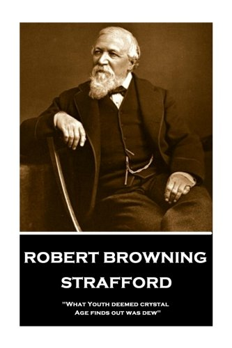 Robert Browning - Strafford: 'what Youth Deemed Crystal, Age Finds Out Was Dew'