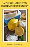 A Frugal Guide to Homemade Cleaners: Make Cleaning Products