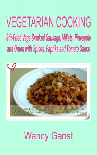 Vegetarian Cooking: Stir-Fried Vege Smoked Sausage, Millets, Pineapple and Onion with Spices, Paprika and Tomato Sauce (Vegetarian Cooking - Vege Meats Book 95) (English Edition)